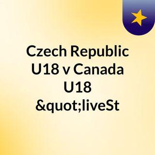 """Czech Republic U18 v Canada U18 """"liveSt"""