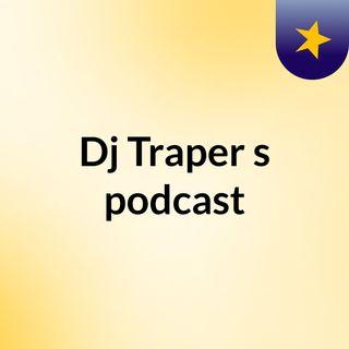 Episode 7 - Dj Traper's podcast