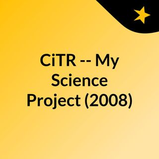 CiTR -- My Science Project (2008)