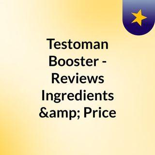 Testoman Booster - Reviews, Ingredients & Price