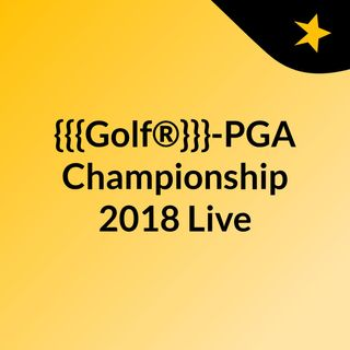 {{{Golf®}}}-PGA Championship 2018 Live