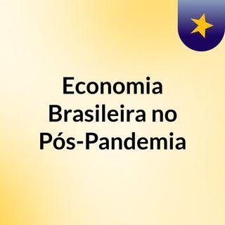 Economia Brasileira no Pós-Pandemia