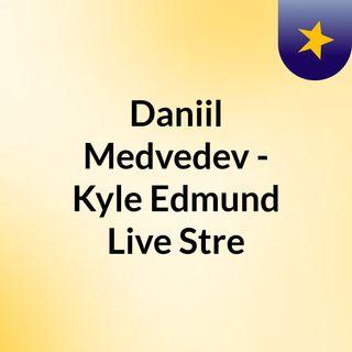 Daniil Medvedev - Kyle Edmund Live Stre
