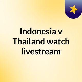 Indonesia v Thailand watch livestream