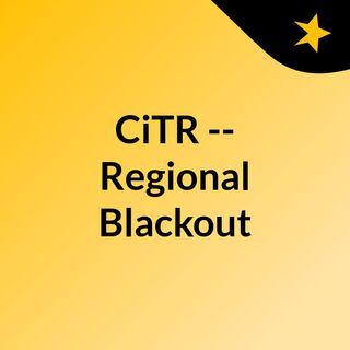 CiTR -- Regional Blackout