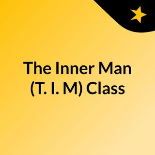 The Inner Man Class. EP2: Every Man Is A Possessed Being (Part 1)
