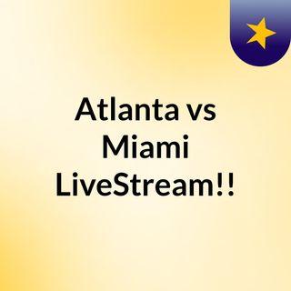 Atlanta vs Miami LiveStream!!