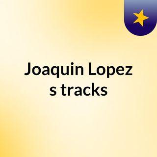 Joaquin Lopez's tracks