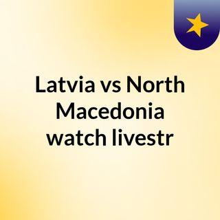 Latvia vs North Macedonia watch livestr