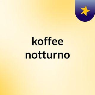koffee notturno