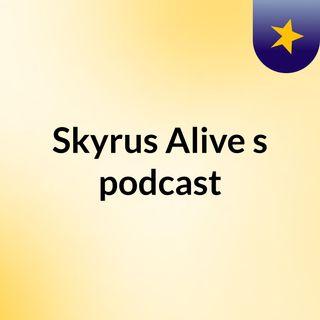 Skyrus Alive's podcast