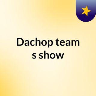 Dachop team's show