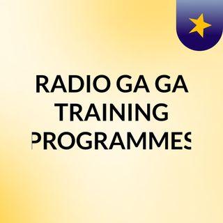 RADIO GA GA TRAINING PROGRAMMES