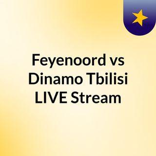 Feyenoord vs Dinamo Tbilisi LIVE Stream
