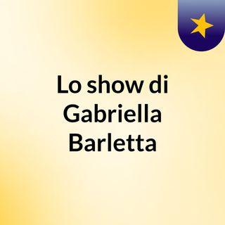 Lo show di Gabriella Barletta