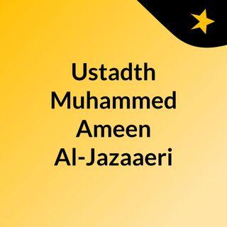 Ustadth Muhammed Ameen Al-Jazaaeri