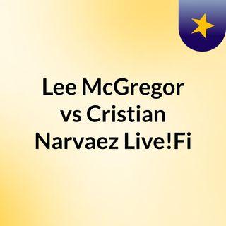 Lee McGregor vs Cristian Narvaez Live!Fi