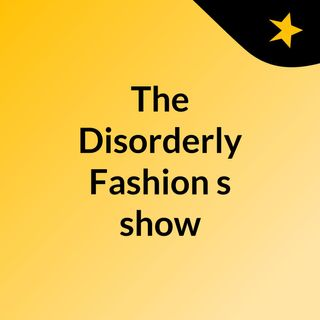 The Disorderly Fashion's show