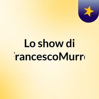 Lo show di FrancescoMurro