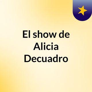 El show de Alicia Decuadro