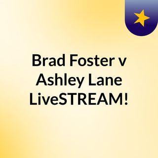 Brad Foster v Ashley Lane LiveSTREAM!