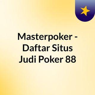 Masterpoker - Daftar Situs Judi Poker 88