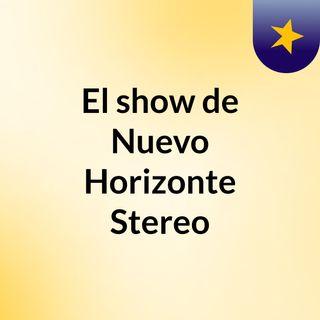 El show de Nuevo Horizonte Stereo