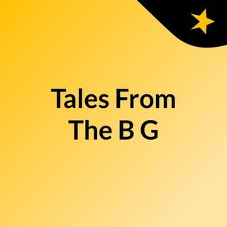 Tales From The B&G
