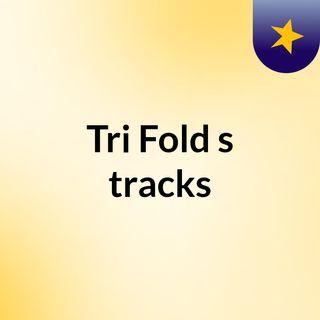 Tri Fold's tracks