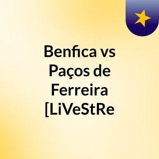 Benfica vs Paços de Ferreira [LiVeStRe