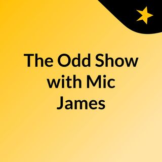 The Odd Show with Mic James
