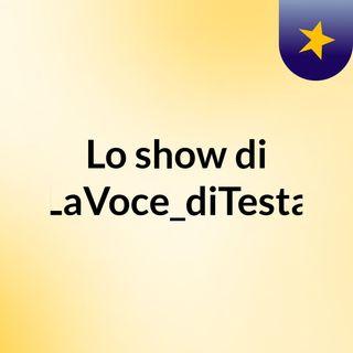 Lo show di LaVoce_diTesta