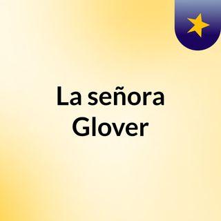 La señora Glover