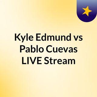 Kyle Edmund vs Pablo Cuevas LIVE#Stream