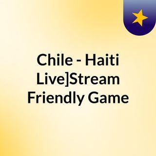 Chile - Haiti Live]Stream Friendly Game