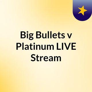 Big Bullets v Platinum LIVE Stream#