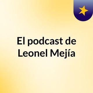 El podcast de Leonel Mejía
