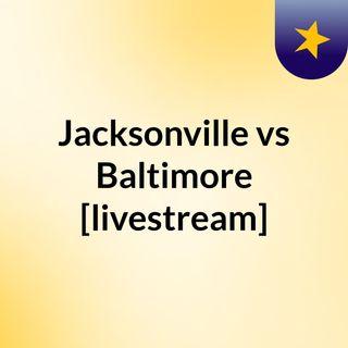 Jacksonville vs Baltimore [livestream]