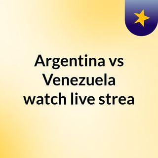 Argentina vs Venezuela watch live strea