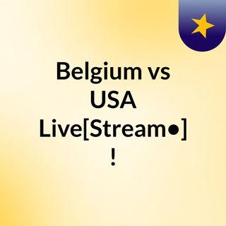 Belgium vs USA Live[Stream•]?!