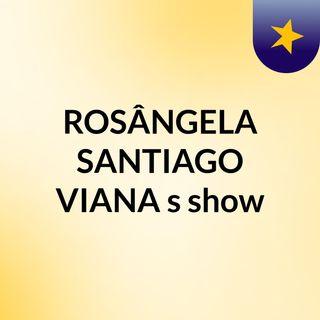 ROSÂNGELA SANTIAGO VIANA's show