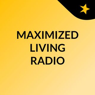 MAXIMIZED LIVING RADIO