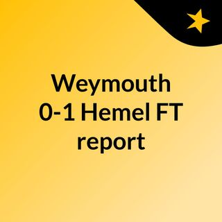 Weymouth 0-1 Hemel FT report