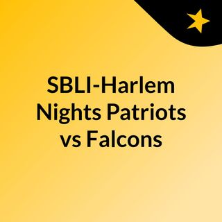 SBLI-Harlem Nights Patriots vs Falcons