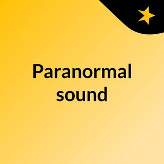 Paranormal sound