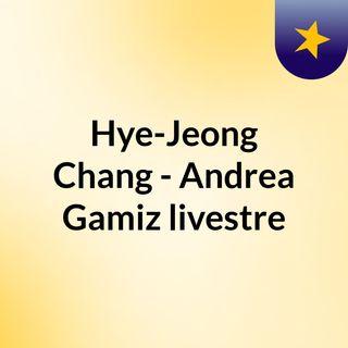 Hye-Jeong Chang - Andrea Gamiz livestre