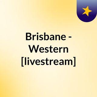 Brisbane - Western [livestream]