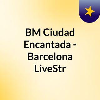 BM Ciudad Encantada - Barcelona LiveStr