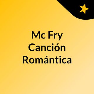 Mc Fry Canción Romántica