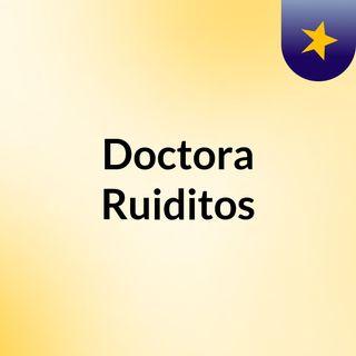 Doctora Ruiditos